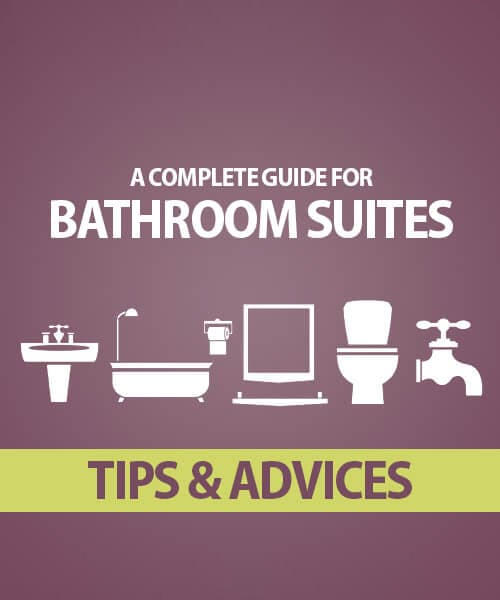 A Complete Buying Guide for Bathroom Suites – Tips and Advices
